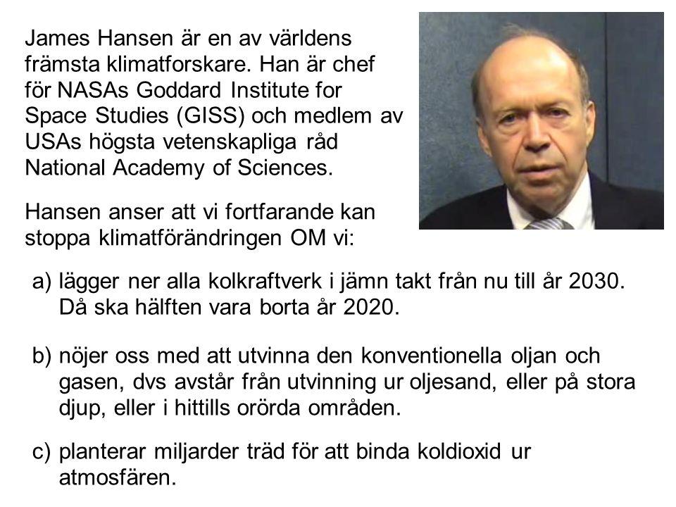 James Hansen är en av världens främsta klimatforskare. Han är chef för NASAs Goddard Institute for Space Studies (GISS) och medlem av USAs högsta vete
