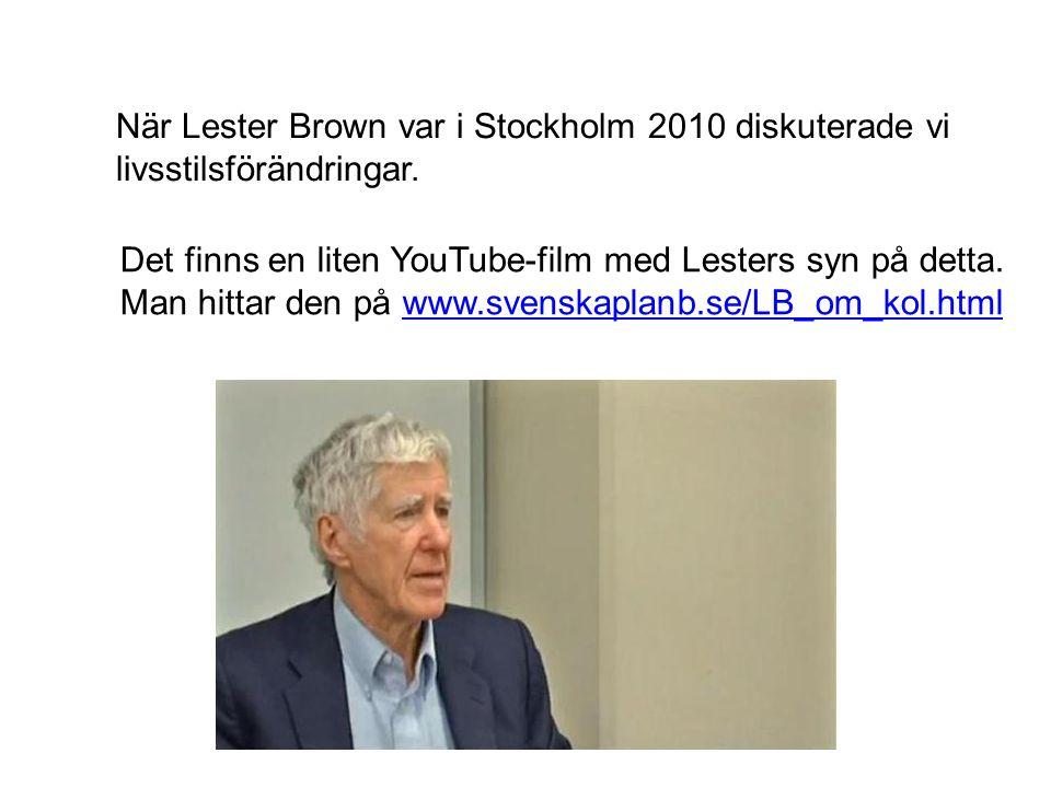 När Lester Brown var i Stockholm 2010 diskuterade vi livsstilsförändringar. Det finns en liten YouTube-film med Lesters syn på detta. Man hittar den p