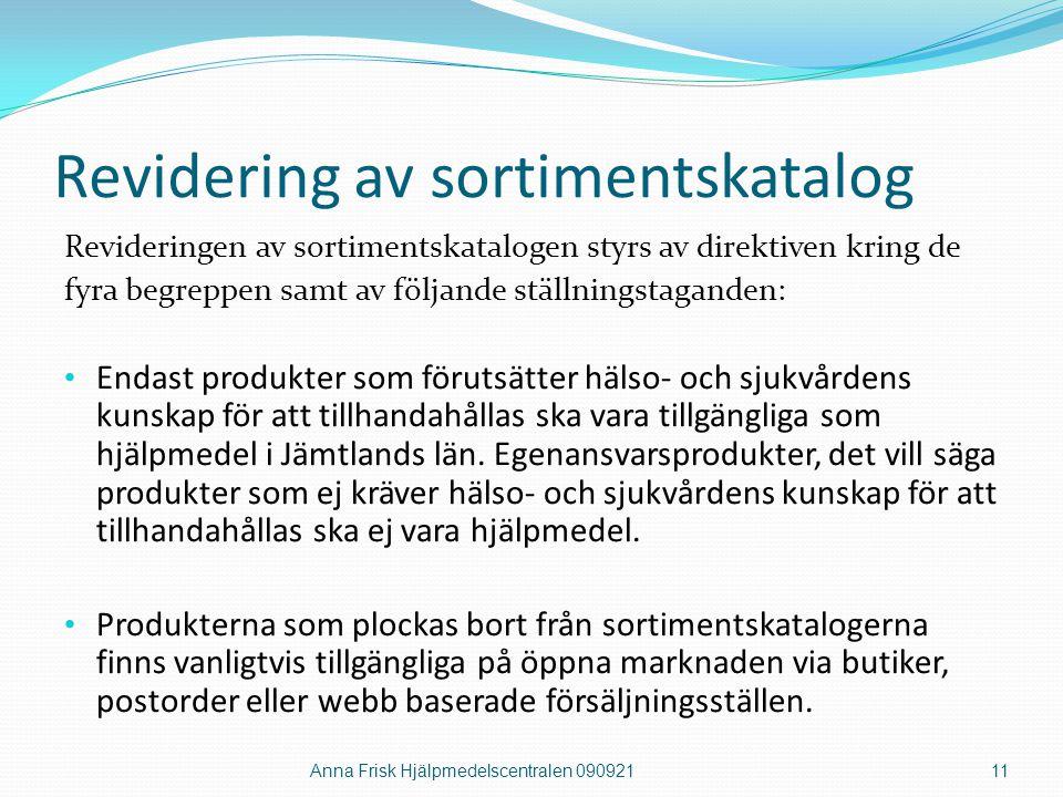 Revidering av sortimentskatalog Revideringen av sortimentskatalogen styrs av direktiven kring de fyra begreppen samt av följande ställningstaganden: •