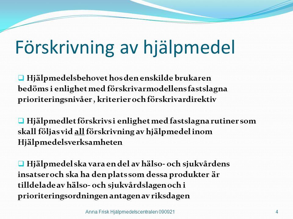förskrivarmetod Steg 1 ATT TÄNKA FRÅN ENKELT TILL KOMPLICERAT  Hjälpmedel ska förskrivas på ett för patienten funktionellt och för kommuner och landsting ekonomiskt effektivt sätt.