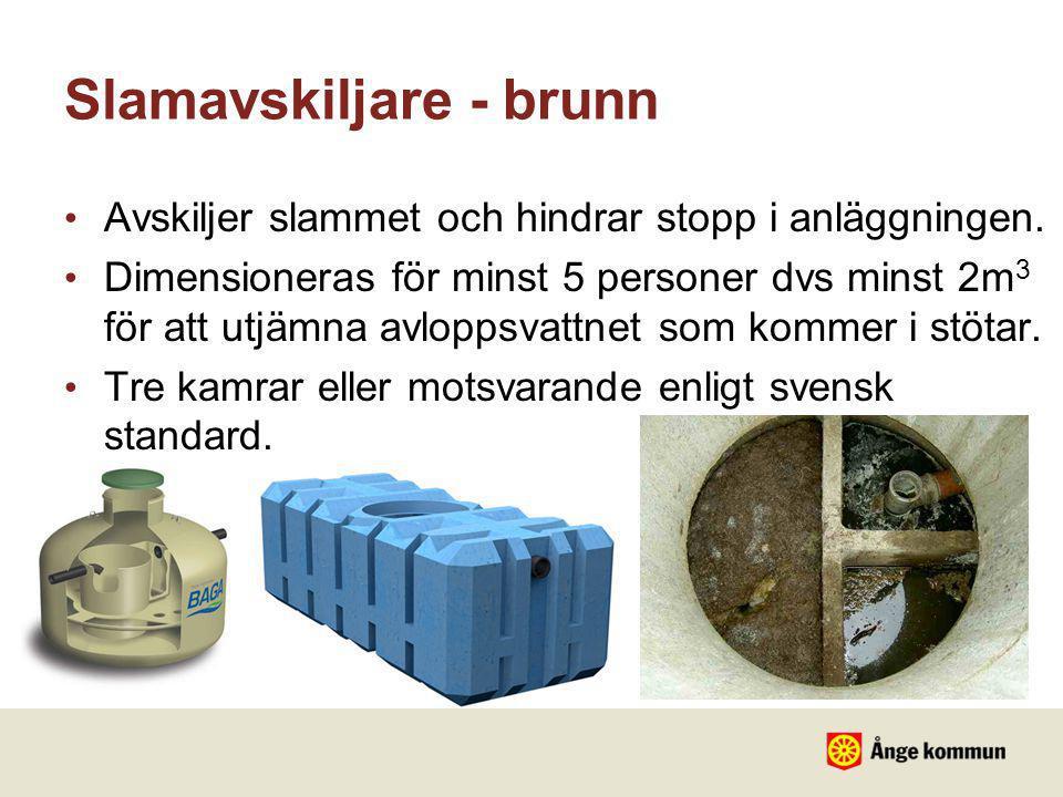 Slamavskiljare - brunn • Avskiljer slammet och hindrar stopp i anläggningen. • Dimensioneras för minst 5 personer dvs minst 2m 3 för att utjämna avlop