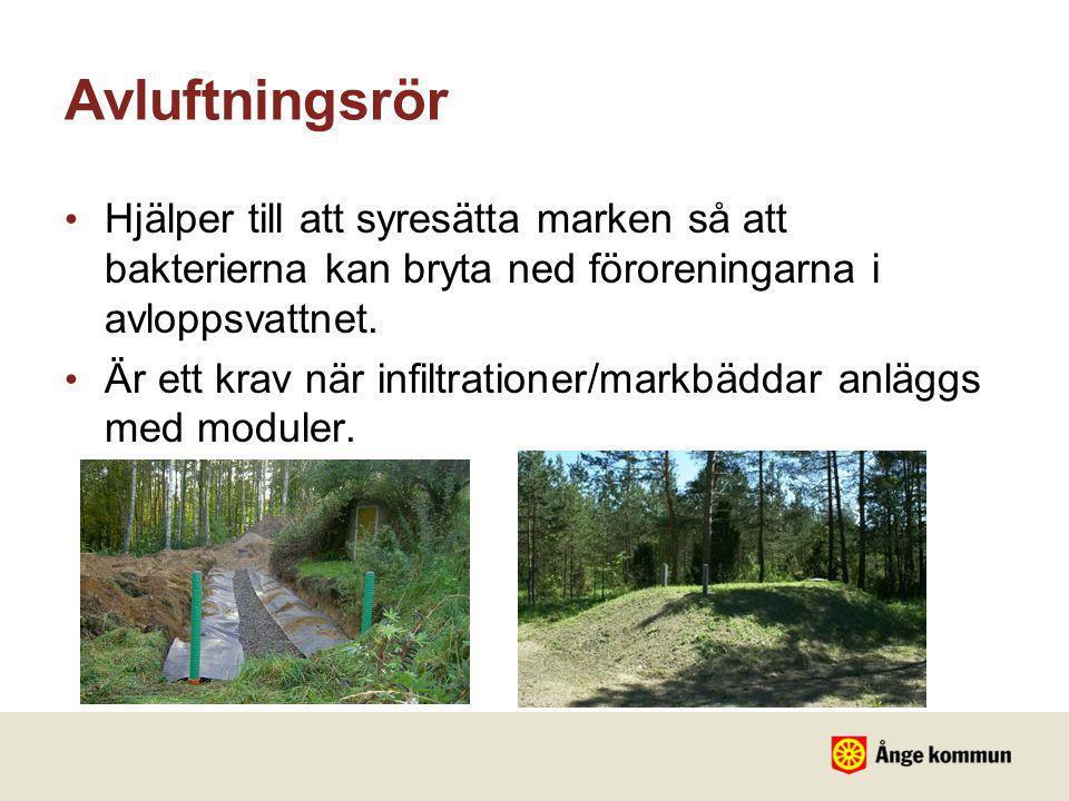 Avluftningsrör • Hjälper till att syresätta marken så att bakterierna kan bryta ned föroreningarna i avloppsvattnet. • Är ett krav när infiltrationer/