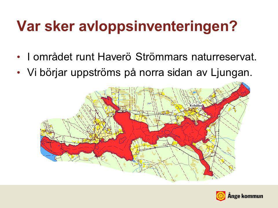 Var sker avloppsinventeringen? • I området runt Haverö Strömmars naturreservat. • Vi börjar uppströms på norra sidan av Ljungan.