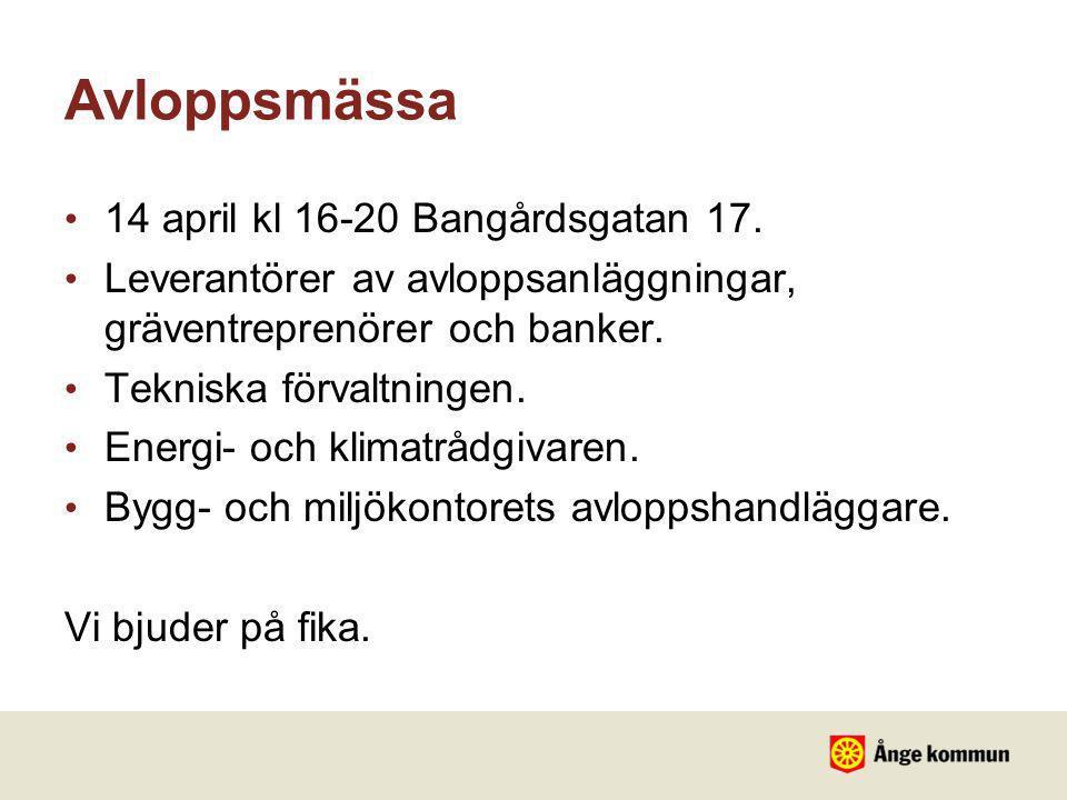 Avloppsmässa • 14 april kl 16-20 Bangårdsgatan 17. • Leverantörer av avloppsanläggningar, gräventreprenörer och banker. • Tekniska förvaltningen. • En