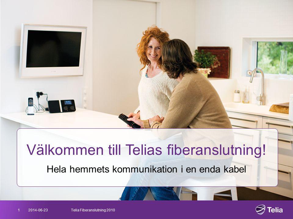 2014-06-231Telia Fiberanslutning 2010 Välkommen till Telias fiberanslutning! Hela hemmets kommunikation i en enda kabel