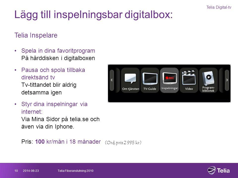 2014-06-2310Telia Fiberanslutning 2010 Lägg till inspelningsbar digitalbox: Telia Inspelare •Spela in dina favoritprogram På hårddisken i digitalboxen