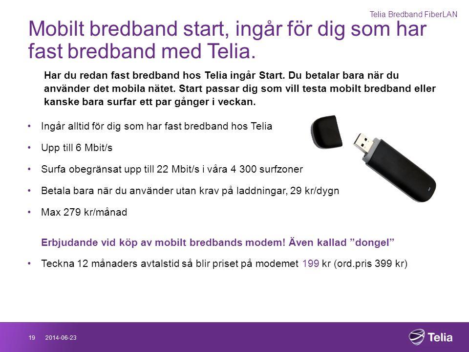 2014-06-2319 Mobilt bredband start, ingår för dig som har fast bredband med Telia. Har du redan fast bredband hos Telia ingår Start. Du betalar bara n