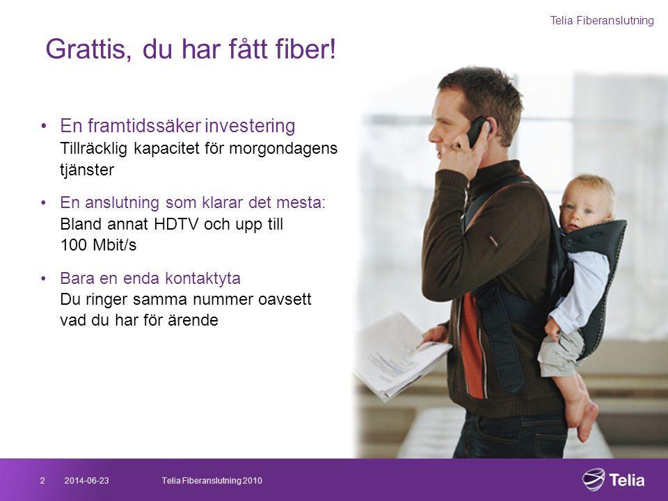 2014-06-232Telia Fiberanslutning 2010 Grattis, du har fått fiber! •En framtidssäker investering Tillräcklig kapacitet för morgondagens tjänster •En an