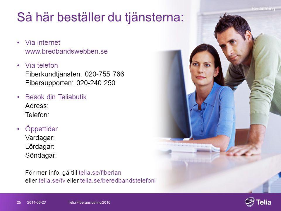 2014-06-2325Telia Fiberanslutning 2010 Så här beställer du tjänsterna: Beställning •Via internet www.bredbandswebben.se •Via telefon Fiberkundtjänsten