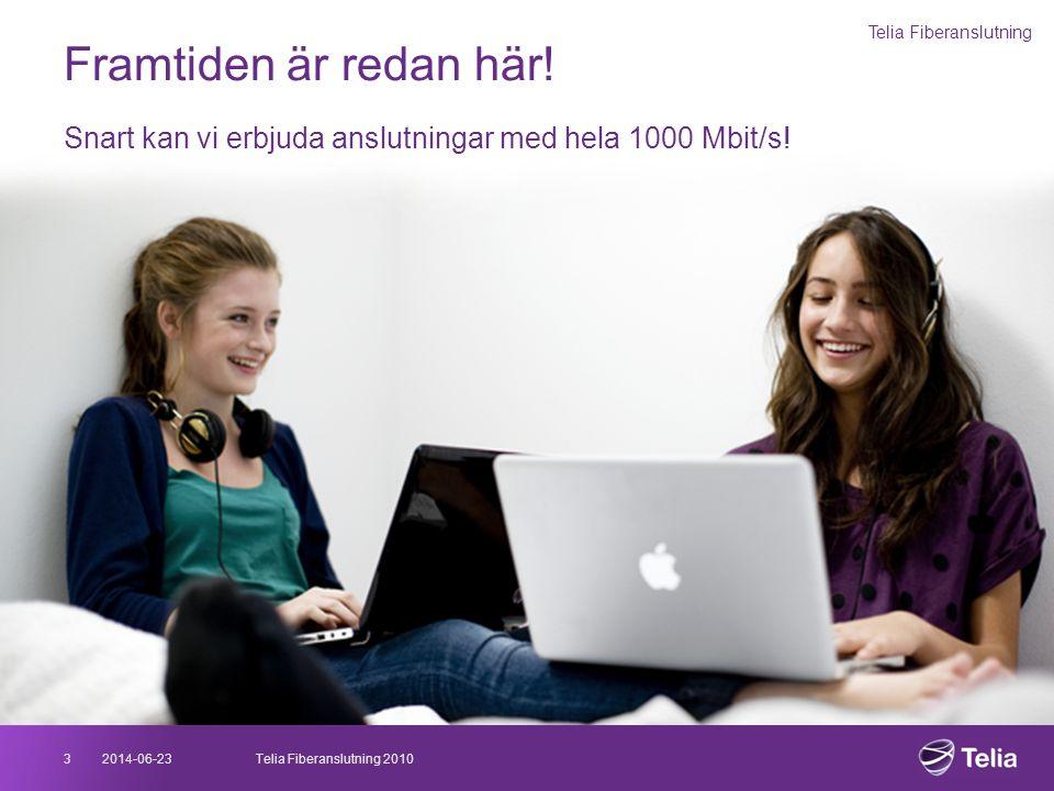 2014-06-233Telia Fiberanslutning 2010 Framtiden är redan här! Snart kan vi erbjuda anslutningar med hela 1000 Mbit/s! Telia Fiberanslutning