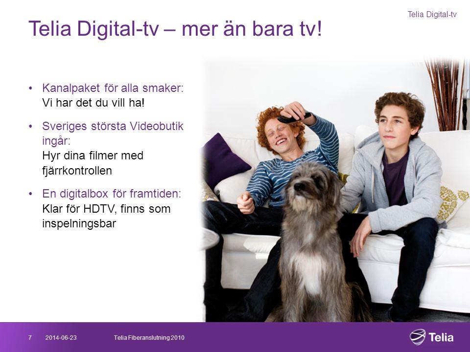 2014-06-237Telia Fiberanslutning 2010 Telia Digital-tv – mer än bara tv! Telia Digital-tv •Kanalpaket för alla smaker: Vi har det du vill ha! •Sverige