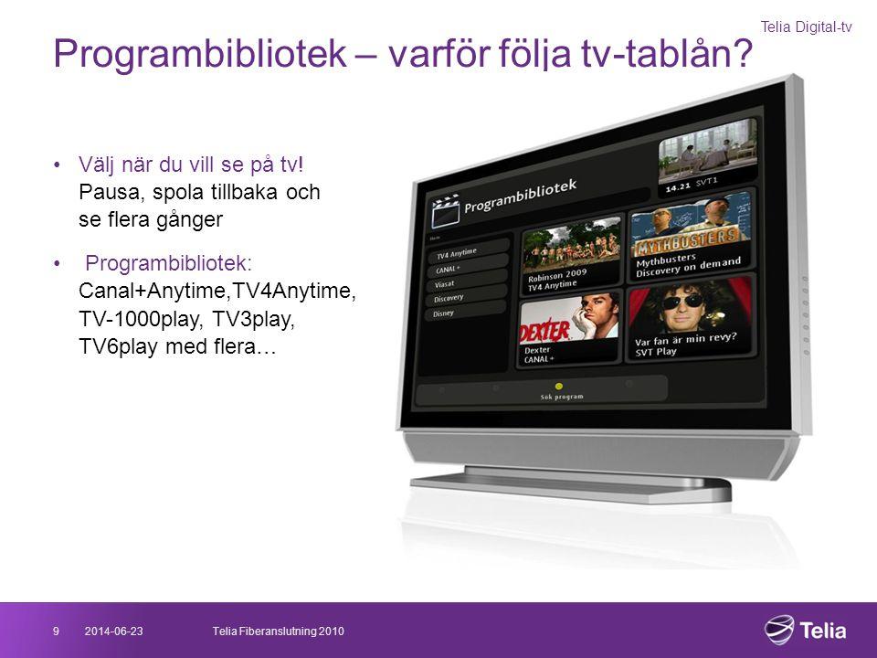 2014-06-239Telia Fiberanslutning 2010 Programbibliotek – varför följa tv-tablån? Telia Digital-tv •Välj när du vill se på tv! Pausa, spola tillbaka oc