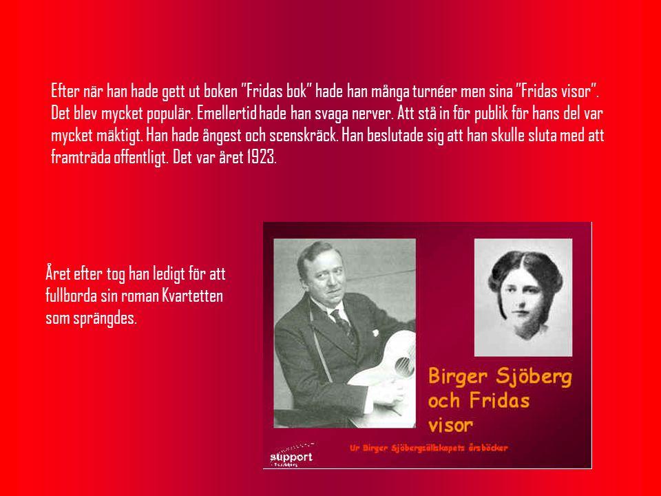 Efter när han hade gett ut boken Fridas bok hade han många turnéer men sina Fridas visor .