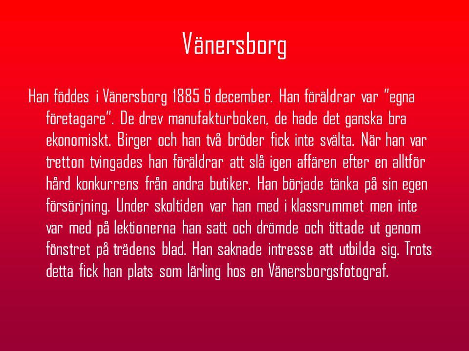 """Vänersborg Han föddes i Vänersborg 1885 6 december. Han föräldrar var """"egna företagare"""". De drev manufakturboken, de hade det ganska bra ekonomiskt. B"""