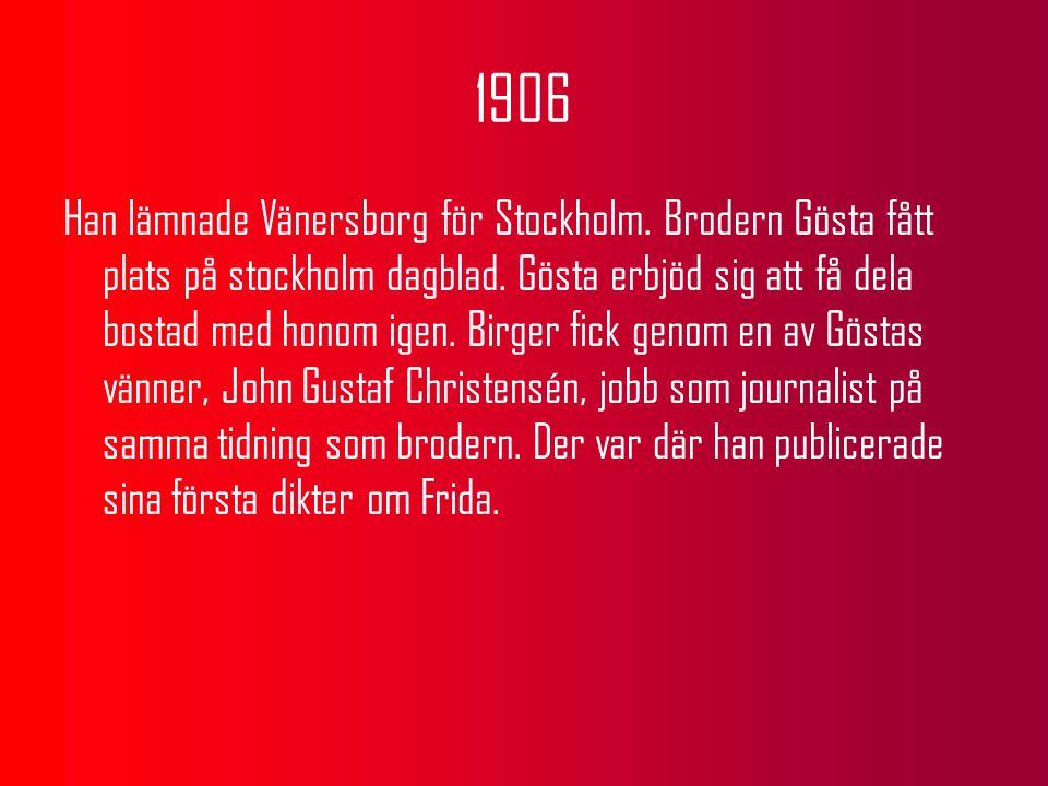 1906 Han lämnade Vänersborg för Stockholm. Brodern Gösta fått plats på stockholm dagblad. Gösta erbjöd sig att få dela bostad med honom igen. Birger f