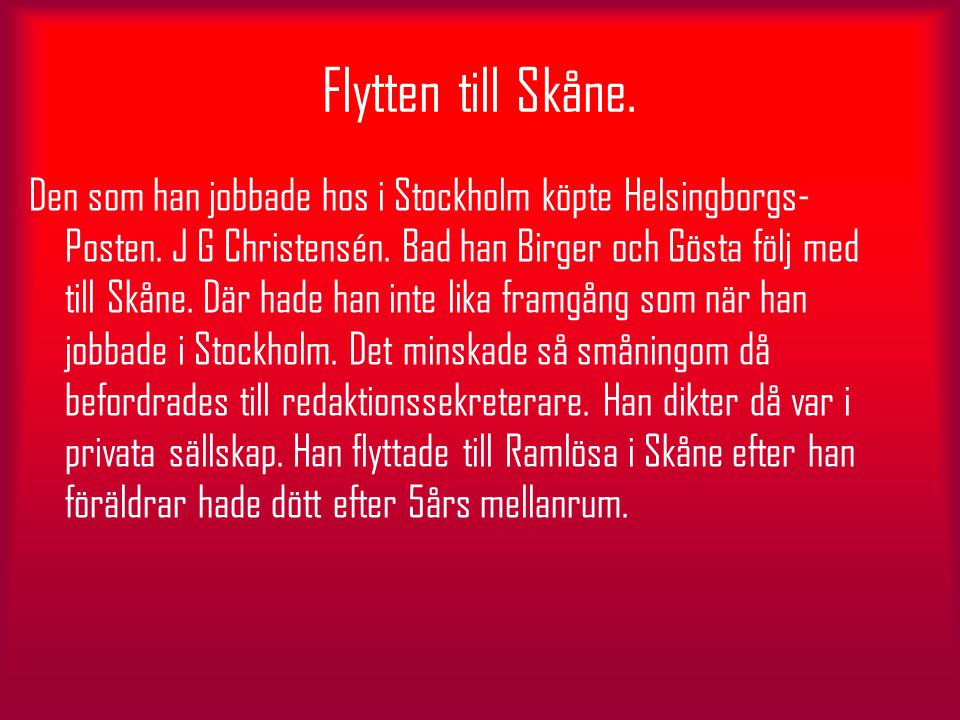 Flytten till Skåne. Den som han jobbade hos i Stockholm köpte Helsingborgs- Posten. J G Christensén. Bad han Birger och Gösta följ med till Skåne. Där