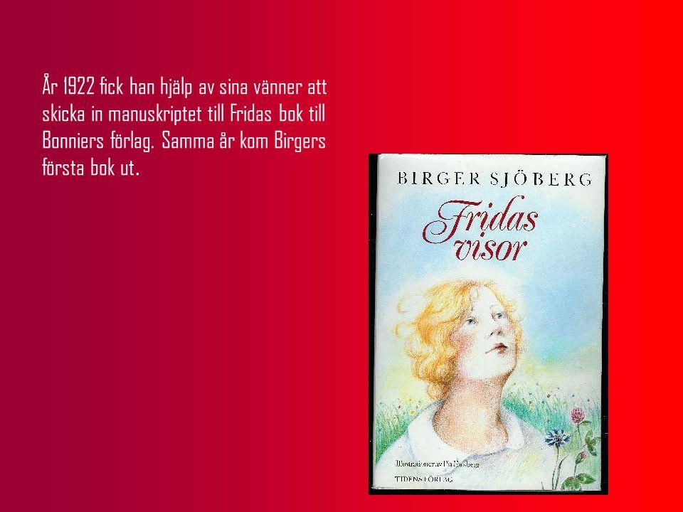 År 1922 fick han hjälp av sina vänner att skicka in manuskriptet till Fridas bok till Bonniers förlag. Samma år kom Birgers första bok ut.