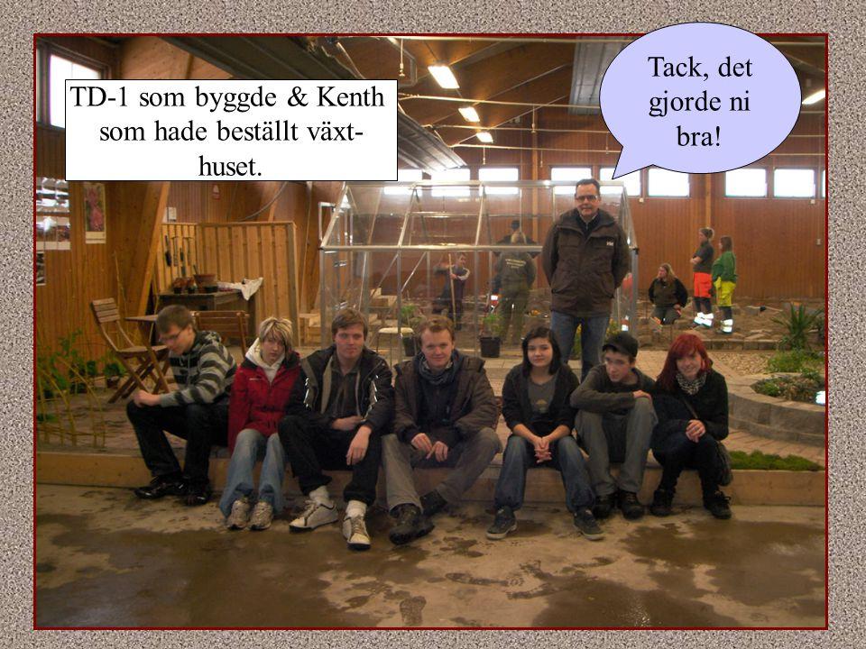 TD-1 som byggde & Kenth som hade beställt växt- huset. Tack, det gjorde ni bra!