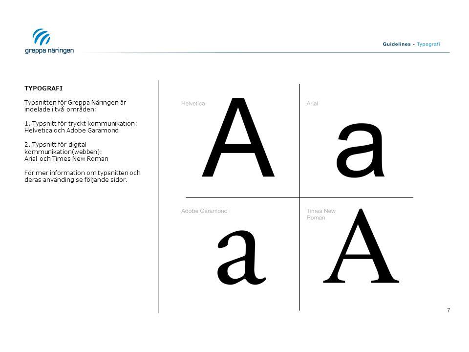 TYPOGRAFI Typsnitten för Greppa Näringen är indelade i två områden: 1. Typsnitt för tryckt kommunikation: Helvetica och Adobe Garamond 2. Typsnitt för