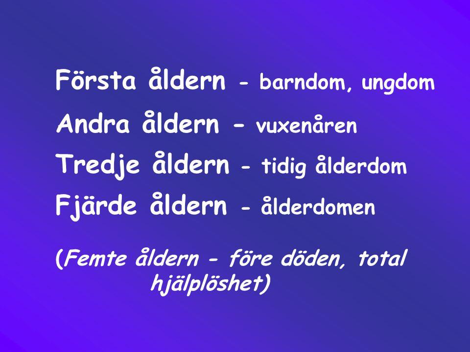 Första åldern - barndom, ungdom Andra åldern - vuxenåren Tredje åldern - tidig ålderdom Fjärde åldern - ålderdomen (Femte åldern - före döden, total h