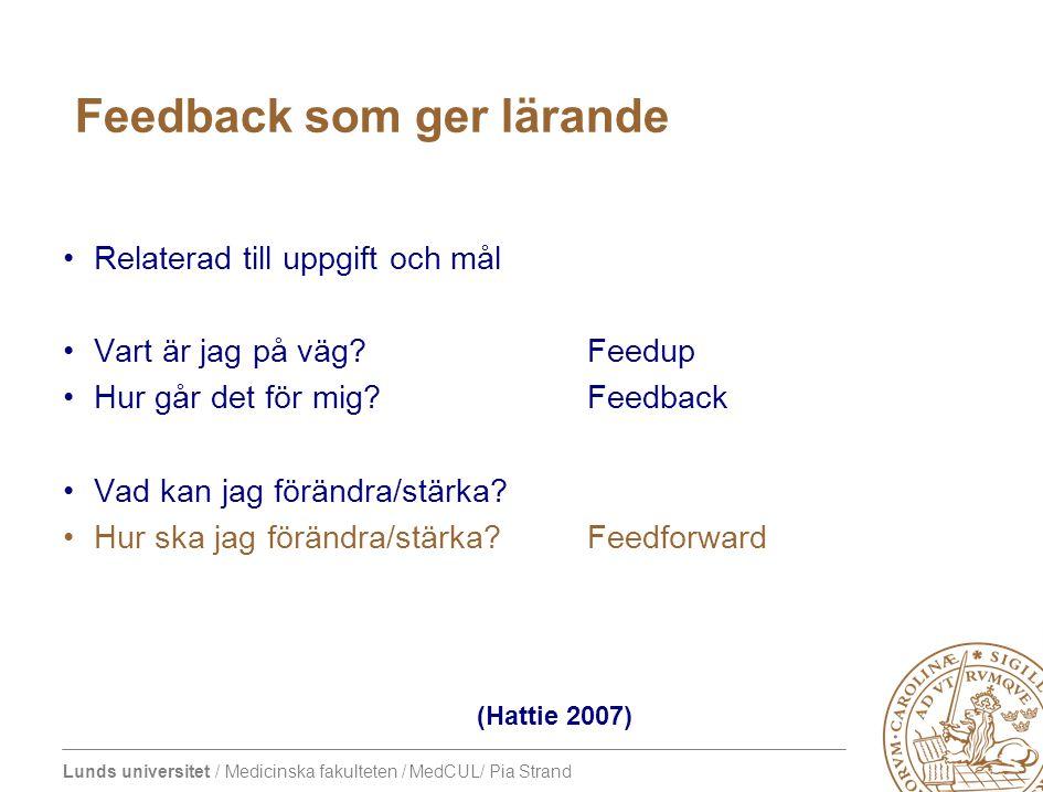 Lunds universitet / Medicinska fakulteten / MedCUL/ Pia Strand Att ge feedback •Beskriv beteende - hur någon gör (inte är) •Din reaktion – inte generellt rätt eller fel •Konkretisera, ge exempel •Förändringsbara beteenden