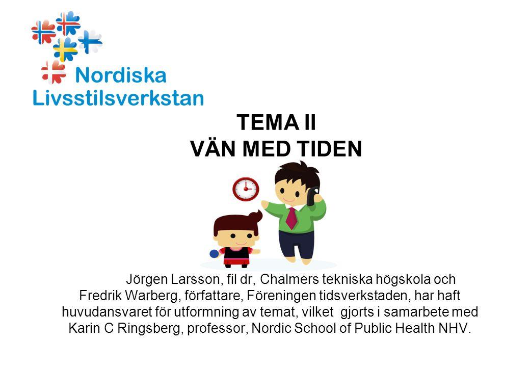 TEMA II VÄN MED TIDEN Jörgen Larsson, fil dr, Chalmers tekniska högskola och Fredrik Warberg, författare, Föreningen tidsverkstaden, har haft huvudansvaret för utformning av temat, vilket gjorts i samarbete med Karin C Ringsberg, professor, Nordic School of Public Health NHV.