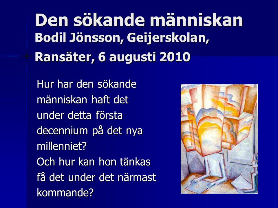 Den sökande människan Bodil Jönsson, Geijerskolan, Ransäter, 6 augusti 2010 Hur har den sökande människan haft det under detta första decennium på det nya millenniet.