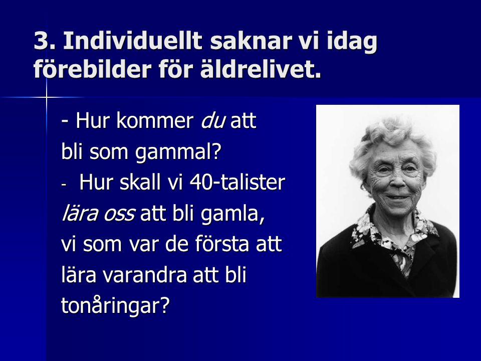 3.Individuellt saknar vi idag förebilder för äldrelivet.