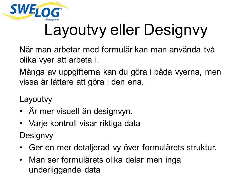 Layoutvy eller Designvy När man arbetar med formulär kan man använda två olika vyer att arbeta i.