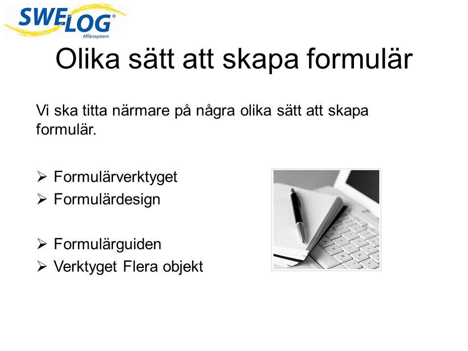 Olika sätt att skapa formulär  Formulärverktyget  Formulärdesign  Formulärguiden  Verktyget Flera objekt Vi ska titta närmare på några olika sätt att skapa formulär.