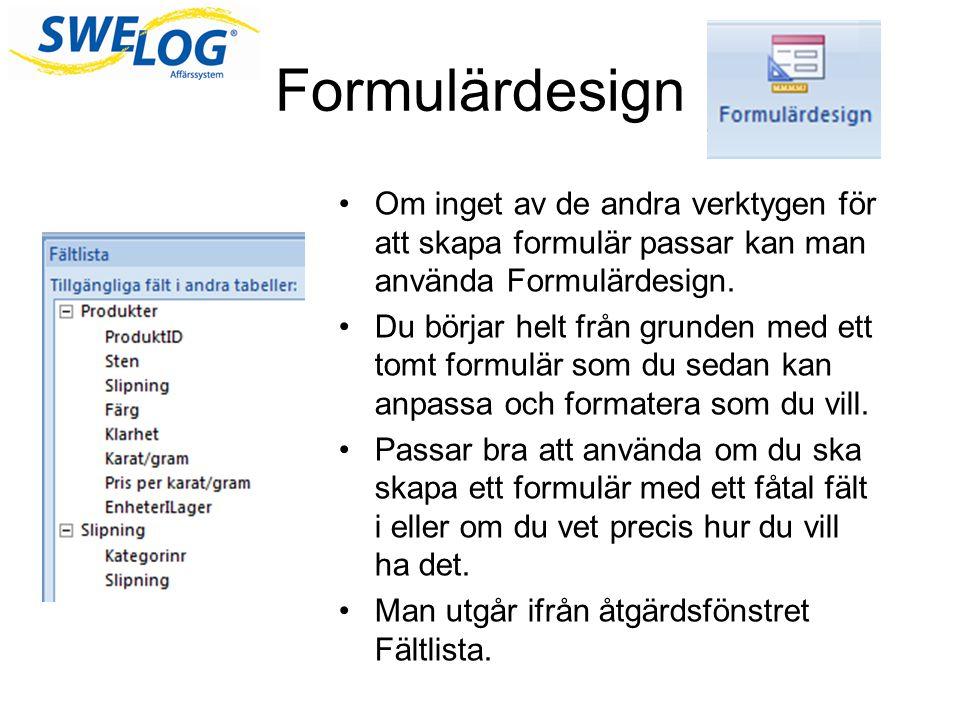 Formulärdesign •Om inget av de andra verktygen för att skapa formulär passar kan man använda Formulärdesign.
