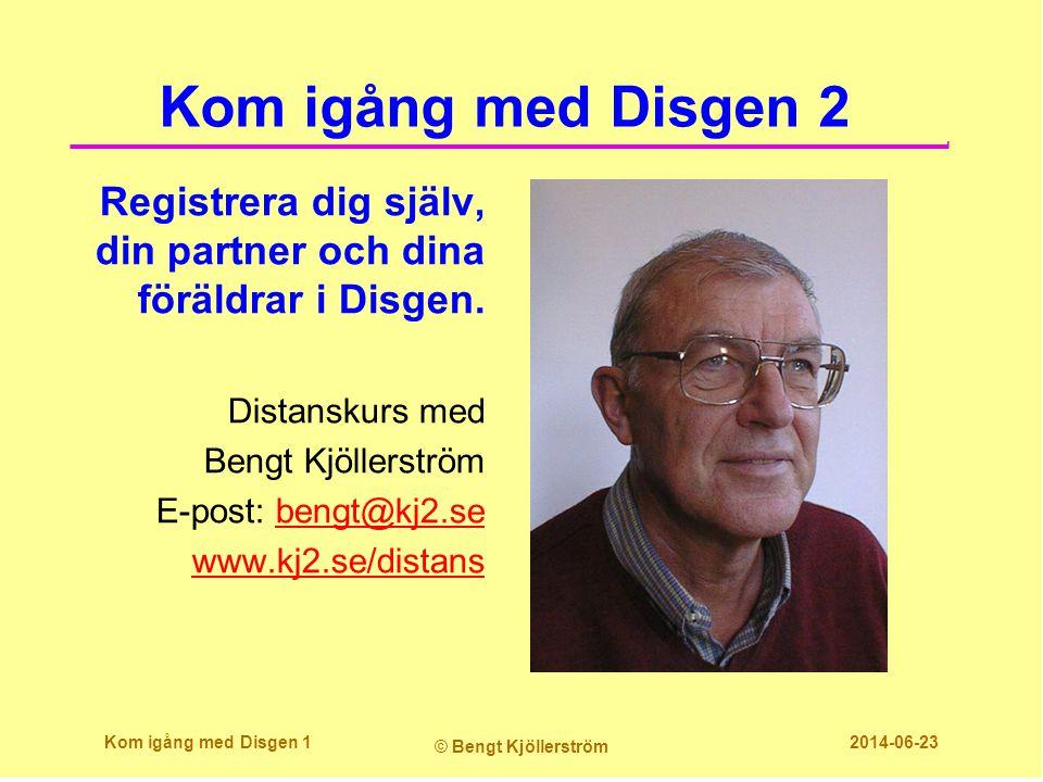 Kom igång med Disgen 2 Registrera dig själv, din partner och dina föräldrar i Disgen. Distanskurs med Bengt Kjöllerström E-post: bengt@kj2.sebengt@kj2