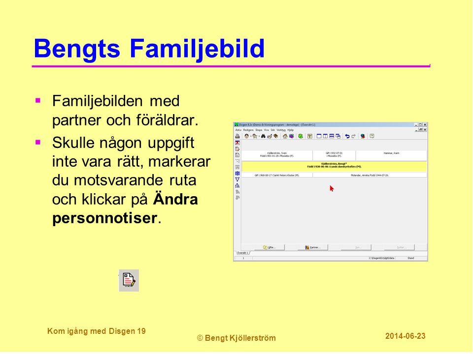Bengts Familjebild Kom igång med Disgen 19 © Bengt Kjöllerström 2014-06-23  Familjebilden med partner och föräldrar.  Skulle någon uppgift inte vara