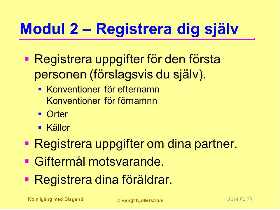 Modul 2 – Registrera dig själv  Registrera uppgifter för den första personen (förslagsvis du själv).  Konventioner för efternamn Konventioner för fö