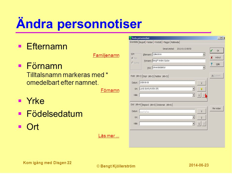 Ändra personnotiser  Efternamn Familjenamn  Förnamn Tilltalsnamn markeras med * omedelbart efter namnet. Förnamn  Yrke  Födelsedatum  Ort Läs mer