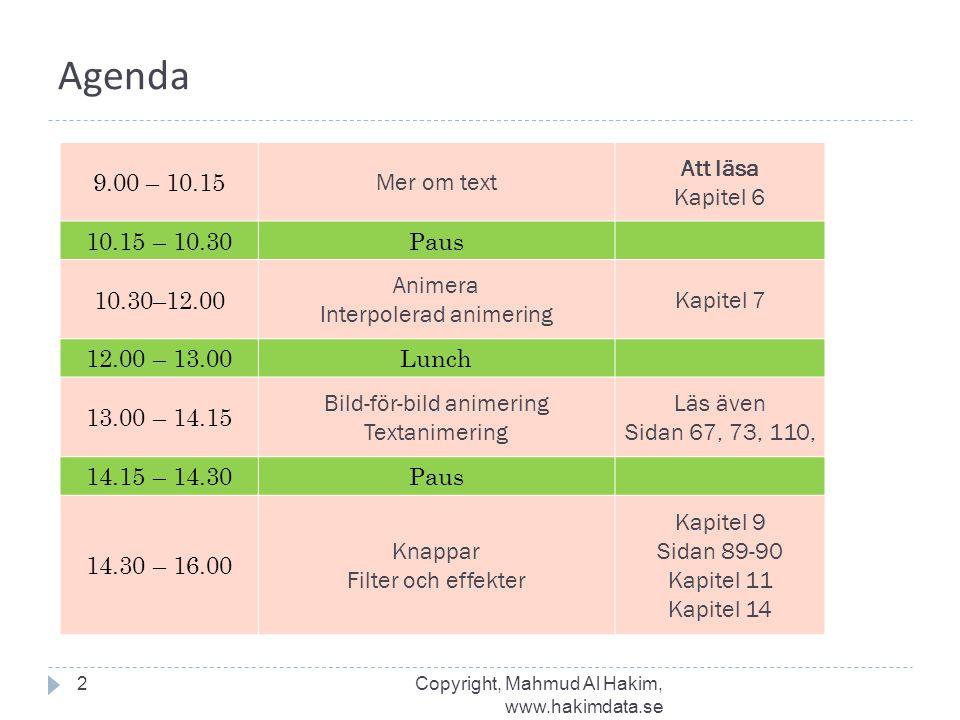 Agenda 2 9.00 – 10.15 Mer om text Att läsa Kapitel 6 10.15 – 10.30Paus 10.30–12.00 Animera Interpolerad animering Kapitel 7 12.00 – 13.00Lunch 13.00 –
