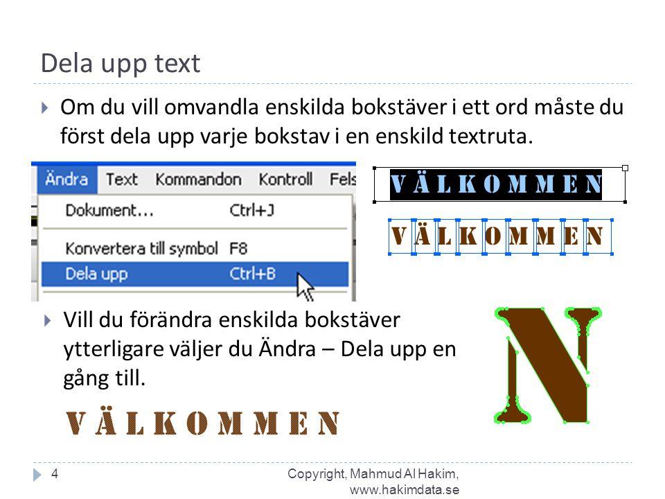 Dela upp text 4  Om du vill omvandla enskilda bokstäver i ett ord måste du först dela upp varje bokstav i en enskild textruta.  Vill du förändra ens