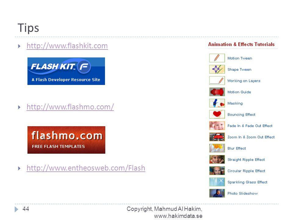 Tips  http://www.flashkit.com http://www.flashkit.com  http://www.flashmo.com/ http://www.flashmo.com/  http://www.entheosweb.com/Flash http://www.