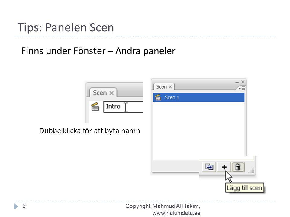 Tips: Panelen Scen Dubbelklicka för att byta namn 5 Finns under Fönster – Andra paneler Copyright, Mahmud Al Hakim, www.hakimdata.se
