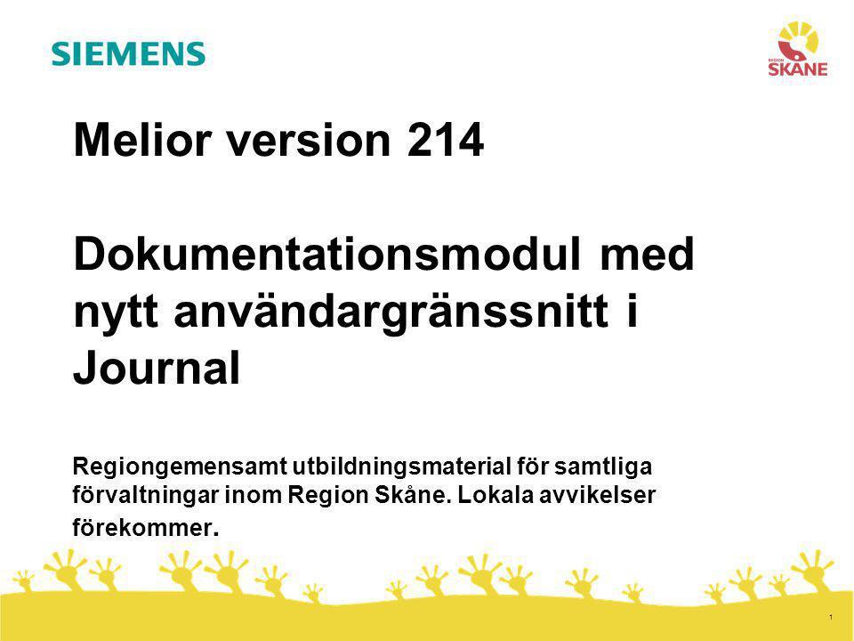 1 Melior version 214 Dokumentationsmodul med nytt användargränssnitt i Journal Regiongemensamt utbildningsmaterial för samtliga förvaltningar inom Reg
