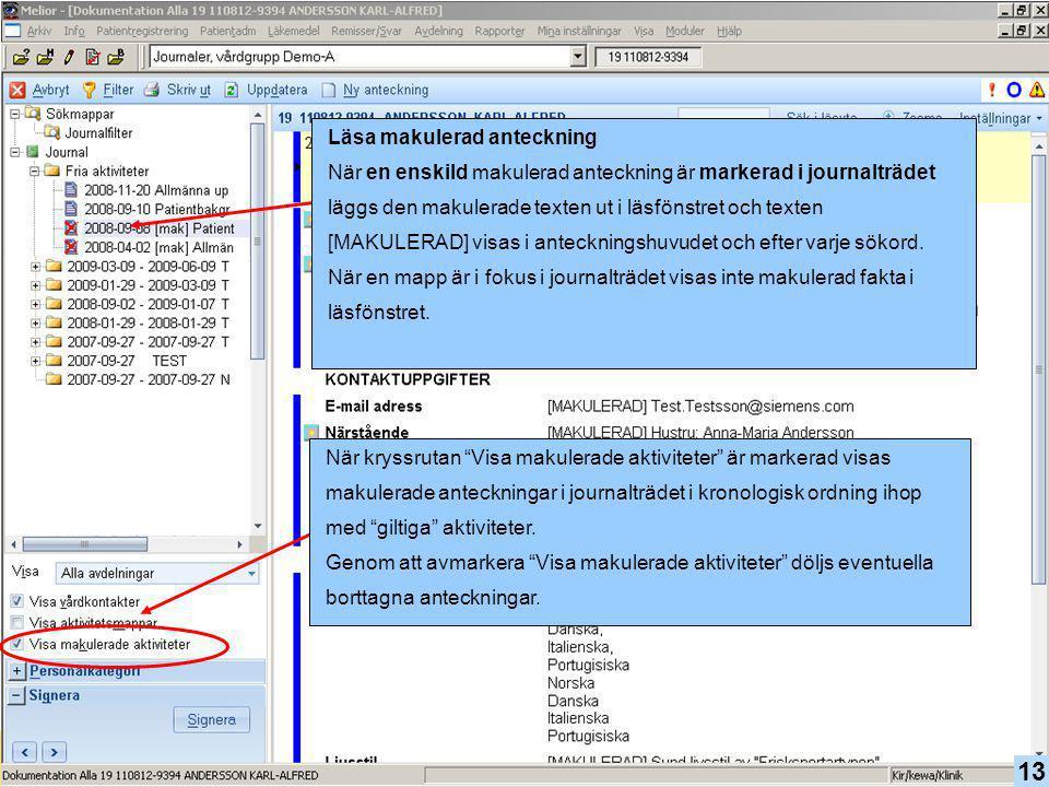 13 Läsa makulerad anteckning När en enskild makulerad anteckning är markerad i journalträdet läggs den makulerade texten ut i läsfönstret och texten [