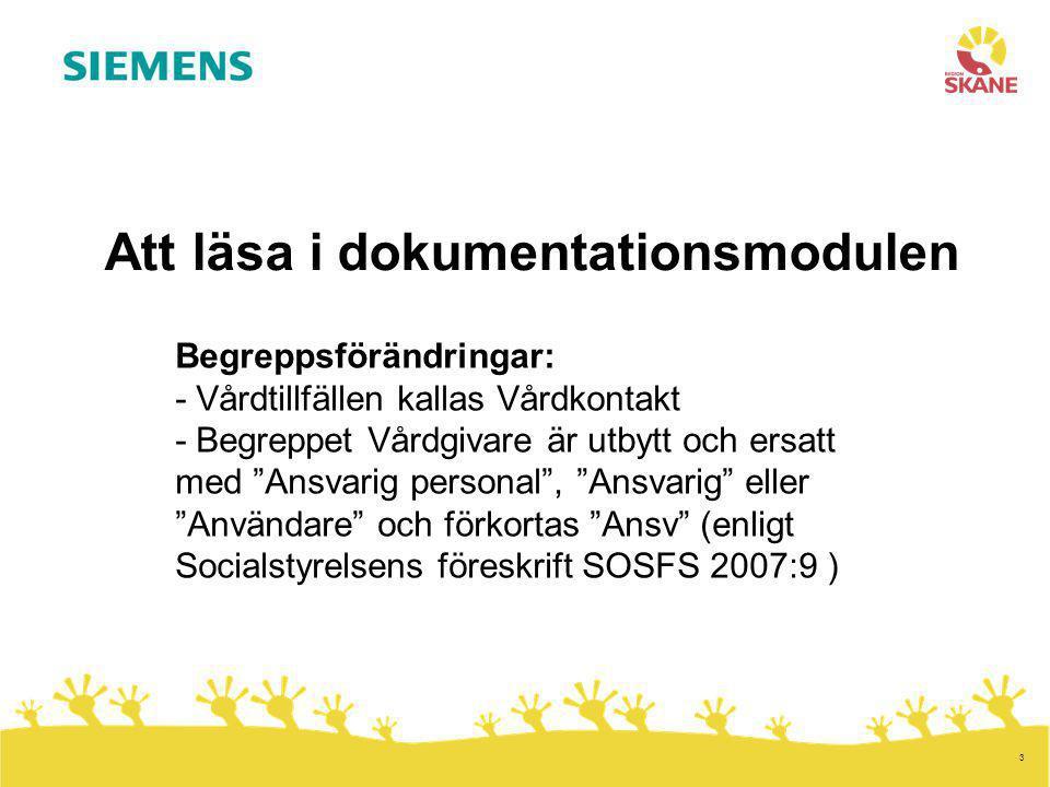 """3 Att läsa i dokumentationsmodulen Begreppsförändringar: - Vårdtillfällen kallas Vårdkontakt - Begreppet Vårdgivare är utbytt och ersatt med """"Ansvarig"""
