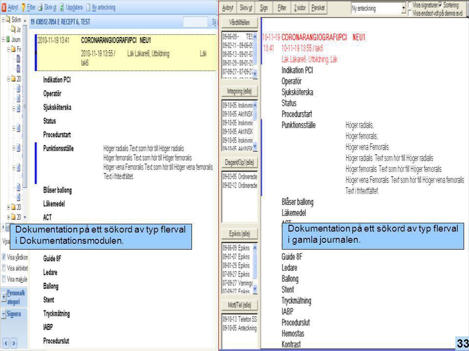 33 31 Dokumentation på ett sökord av typ flerval i gamla journalen. Dokumentation på ett sökord av typ flerval i Dokumentationsmodulen. 33