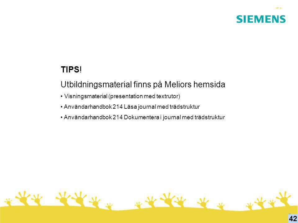 42 TIPS! Utbildningsmaterial finns på Meliors hemsida • Visningsmaterial (presentation med textrutor) • Användarhandbok 214 Läsa journal med trädstruk