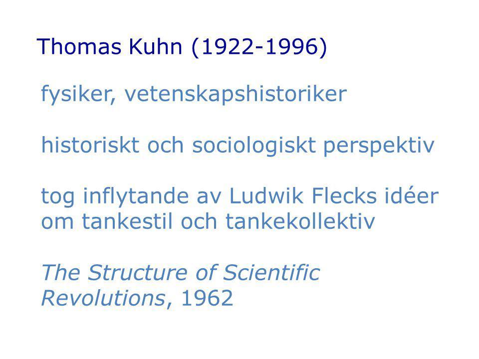 Thomas Kuhn (1922-1996) fysiker, vetenskapshistoriker historiskt och sociologiskt perspektiv tog inflytande av Ludwik Flecks idéer om tankestil och ta