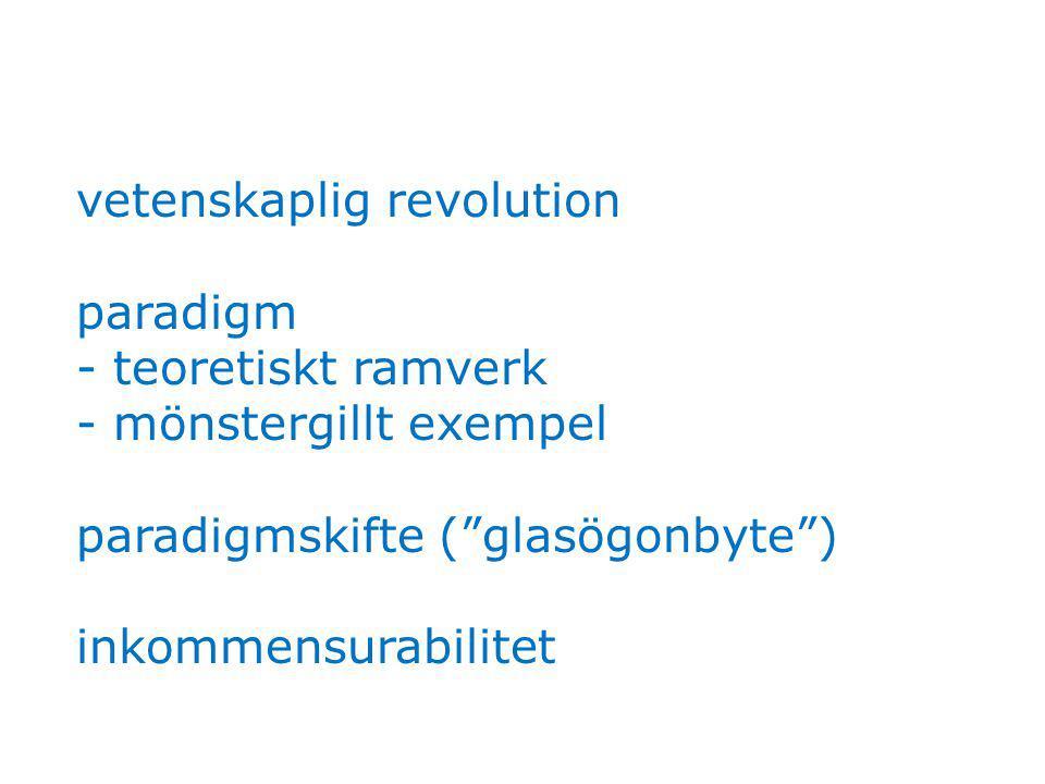 """vetenskaplig revolution paradigm - teoretiskt ramverk - mönstergillt exempel paradigmskifte (""""glasögonbyte"""") inkommensurabilitet"""