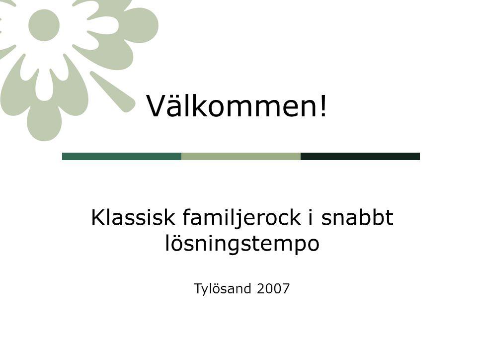 Välkommen! Klassisk familjerock i snabbt lösningstempo Tylösand 2007