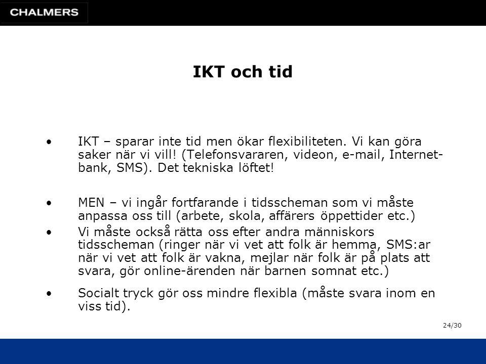 IKT och tid •IKT – sparar inte tid men ökar flexibiliteten.