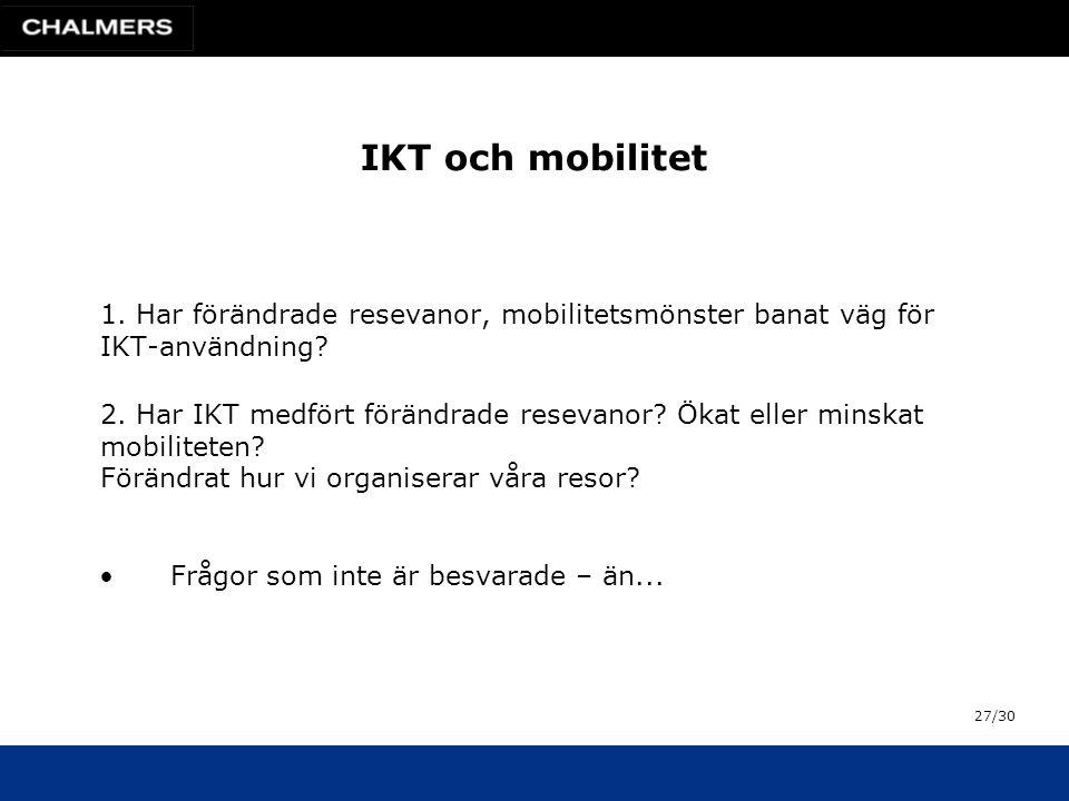IKT och mobilitet 1. Har förändrade resevanor, mobilitetsmönster banat väg för IKT-användning.
