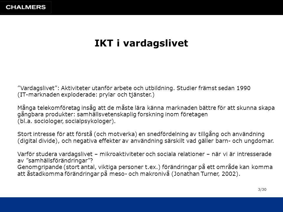 IKT i vardagslivet Vardagslivet : Aktiviteter utanför arbete och utbildning.